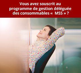 Vous avez souscrit au programme de gestion déléguée des consommables MSS ?